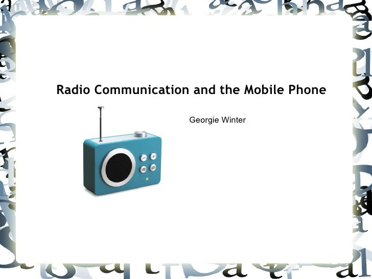 Radio Communication and the Mobile Phone Georgie Winter