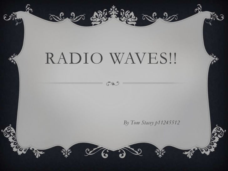 RADIO WAVES!!       By Tom Stacey p11245512