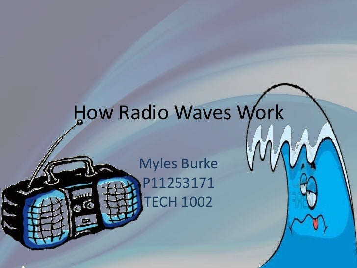 How Radio Waves Work      Myles Burke      P11253171      TECH 1002