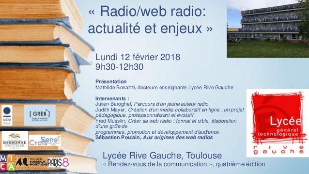 Lundi 12 février 2018 9h30-12h30 Présentation Mathilde Bonazzi, docteure enseignante Lycée Rive Gauche Intervenants : Juli...