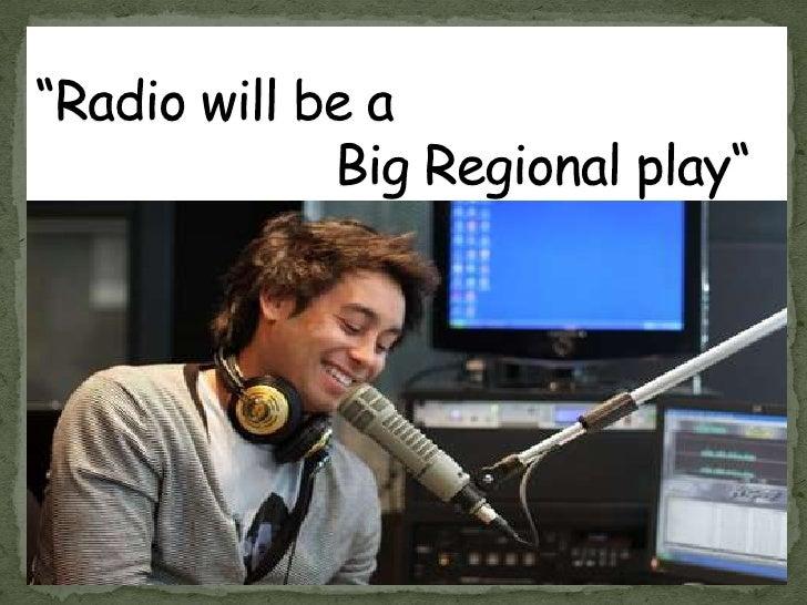 """""""Radio will be a                     Big Regional play""""<br />"""