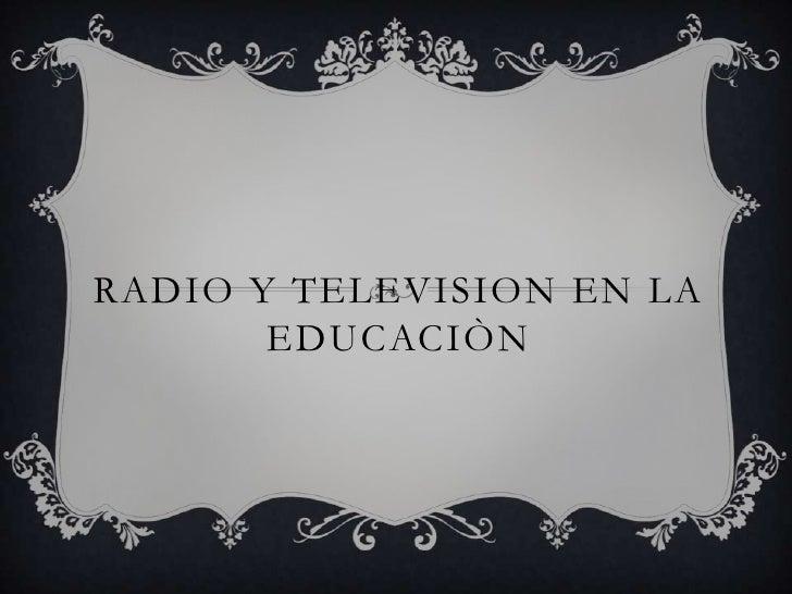 RADIO Y TELEVISION EN LA       EDUCACIÒN