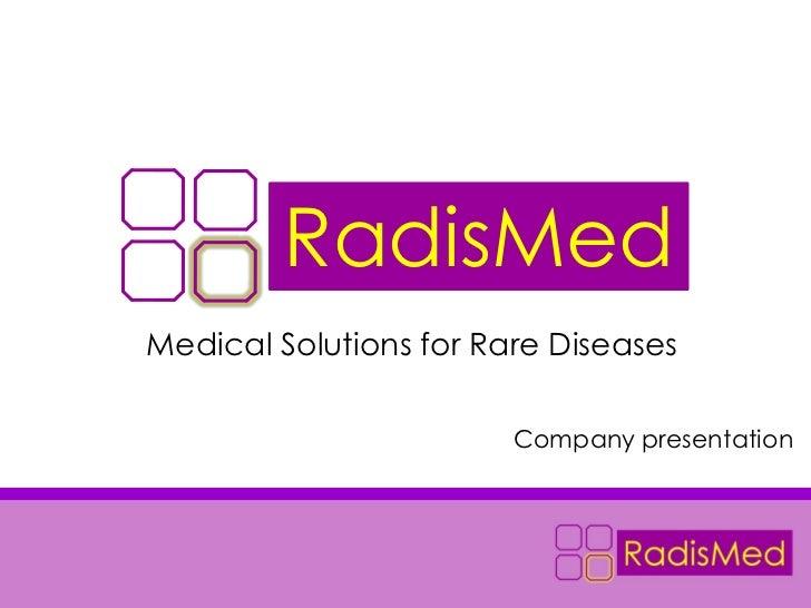 RadisMedMedical Solutions for Rare Diseases                        Company presentation