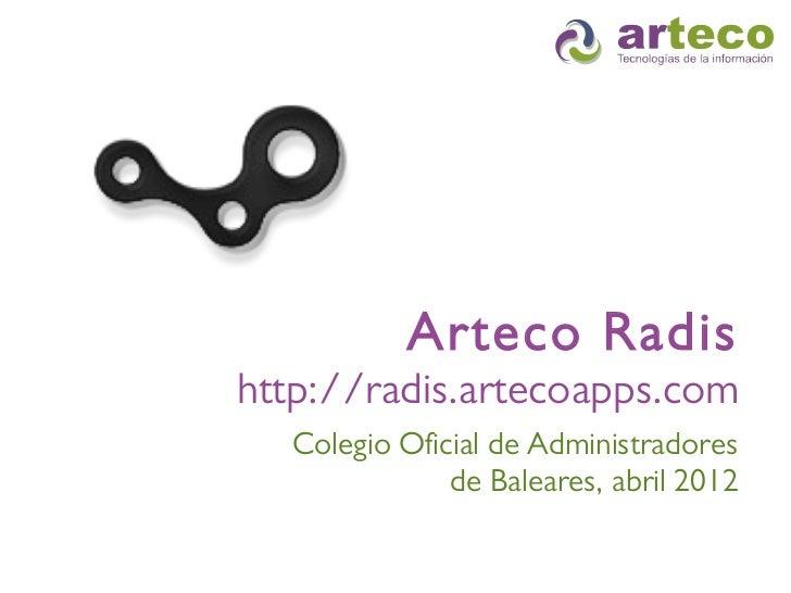 Arteco Radishttp://radis.artecoapps.com  Colegio Oficial de Administradores              de Baleares, abril 2012