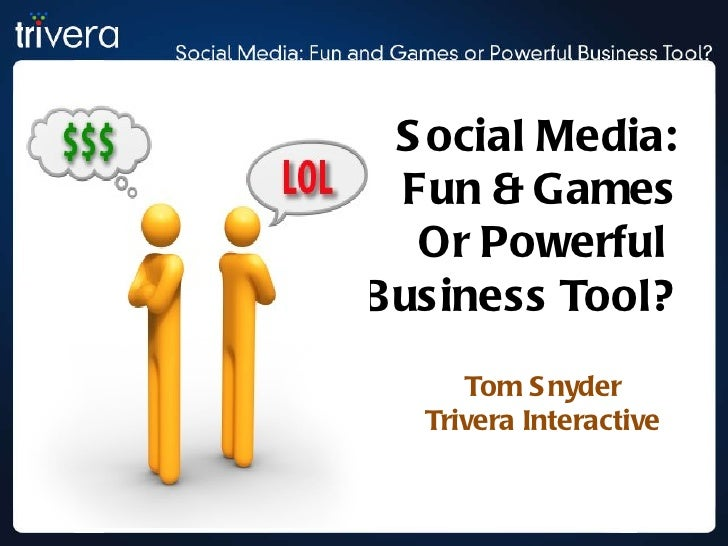 Tom Snyder Trivera Interactive Social Media: Fun & Games Or Powerful  Business Tool?
