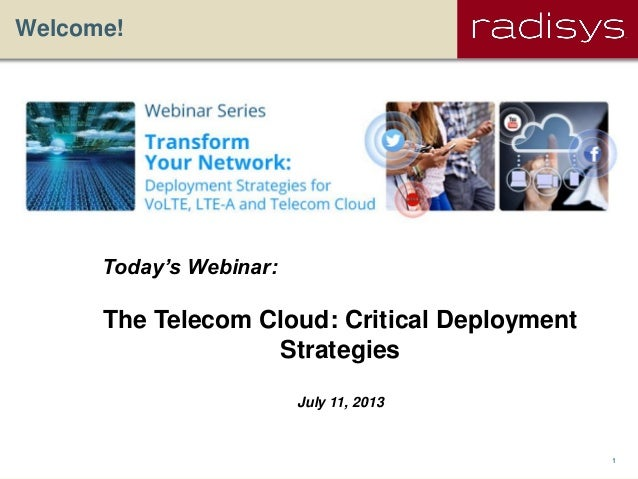 1 Welcome! Today's Webinar: The Telecom Cloud: Critical Deployment Strategies July 11, 2013