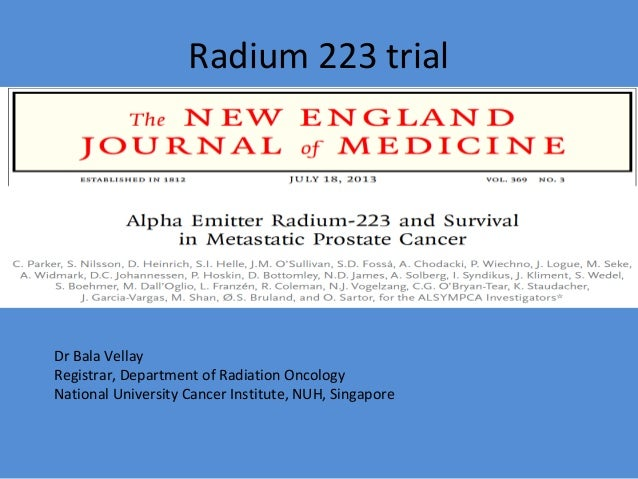 Radium 223 trial Dr Bala Vellay Registrar, Department of Radiation Oncology National University Cancer Institute, NUH, Sin...