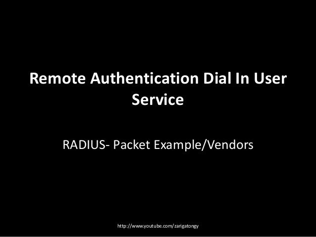 Remote Authentication Dial In User Service RADIUS- Packet Example/Vendors  http://www.youtube.com/zarigatongy