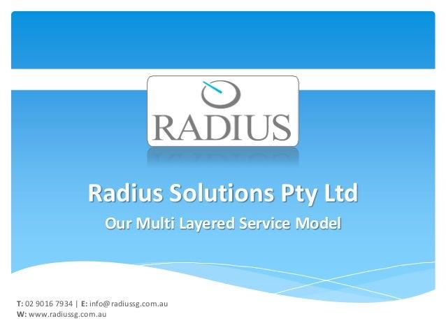 Radius Solutions Pty Ltd                       Our Multi Layered Service ModelT: 02 9016 7934 | E: info@radiussg.com.auW: ...