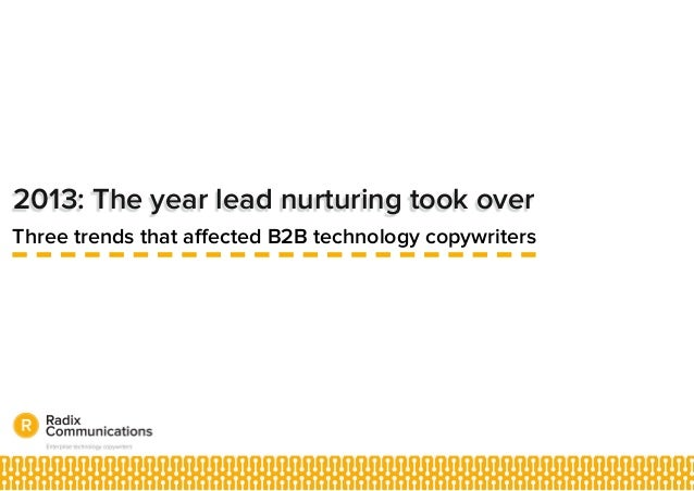2013: The year lead nurturing took over Three trends that affected B2B technology copywriters