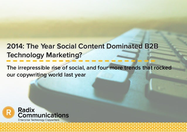 2014: The Year Social Content Dominated B2B Technology Marketing? The irrepressible rise of social, and four more trends t...