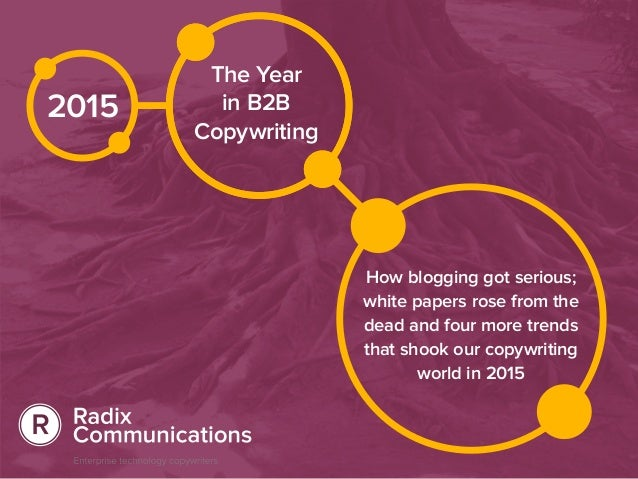 2015 The Year in B2B Copywriting How blogging got serious; white papers rose from the dead and four more trends that shook...