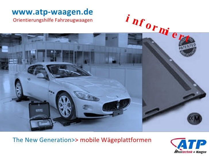 www.atp-waagen.de The New Generation> > mobile Wägeplattformen Orientierungshilfe Fahrzeugwaagen informiert