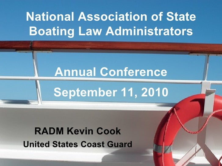 National Association of State Boating Law Administrators Annual Conference September 11, 2010 RADM Kevin Cook United State...