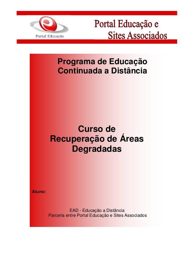 Programa de Educação Continuada a Distância Curso de Recuperação de Áreas Degradadas Aluno: EAD - Educação a Distância Par...