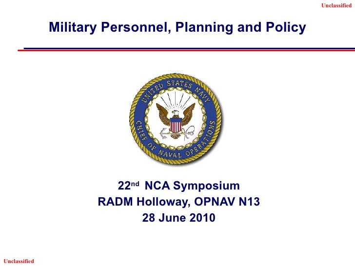 Military Personnel, Planning and Policy 22 nd  NCA Symposium RADM Holloway, OPNAV N13 28 June 2010