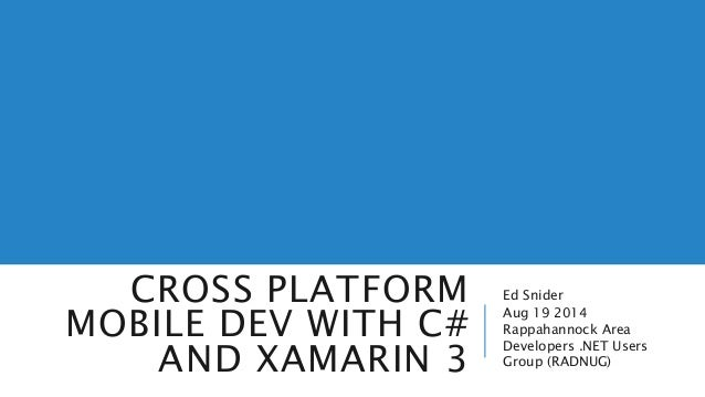 CROSS PLATFORM  MOBILE DEV WITH C#  AND XAMARIN 3  Ed Snider  Aug 19 2014  Rappahannock Area  Developers .NET Users  Group...