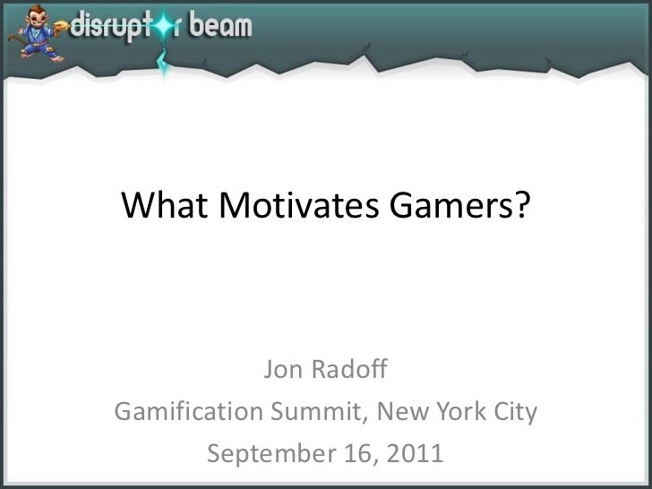 What Motivates Gamers?<br />Jon Radoff<br />Gamification Summit, New York City<br />September 16, 2011<br />