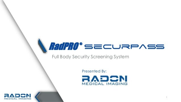 RadPRO ® SecurPass Full Body Security Screening System Presented By: 1