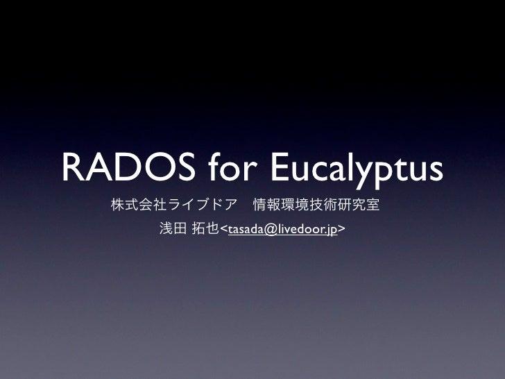 RADOS for Eucalyptus         <tasada@livedoor.jp>
