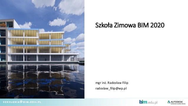 Szkoła Zimowa BIM 2020 mgr inż. Radosław Filip radoslaw_filip@wp.pl