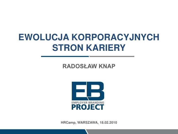 EWOLUCJA KORPORACYJNYCH      STRON KARIERY        RADOSŁAW KNAP           HRCamp, WARSZAWA, 18.02.2010