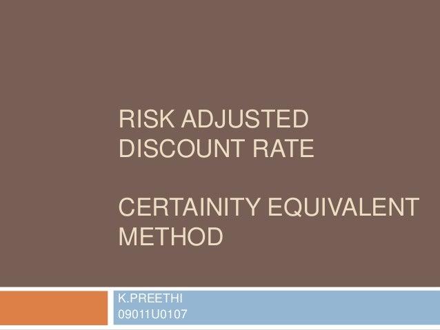 RISK ADJUSTED DISCOUNT RATE CERTAINITY EQUIVALENT METHOD K.PREETHI 09011U0107