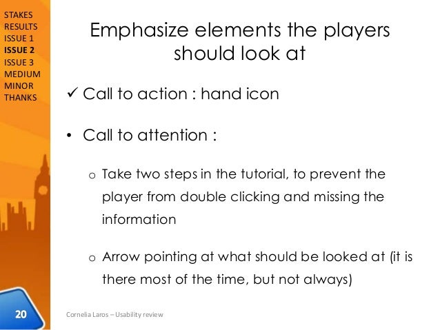 Emphasize elements the players should look at  Call to action : hand icon • Call to attention : o Take two steps in the t...