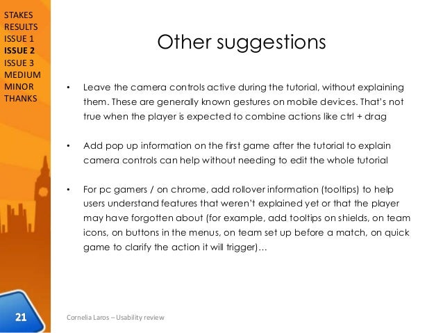 Other suggestions • Leave the camera controls active during the tutorial, without explaining them. These are generally kno...