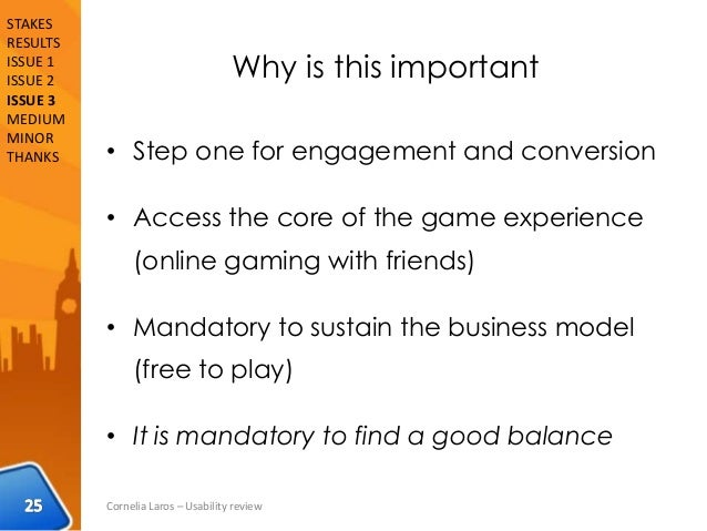 Why is this important • Step one for engagement and conversion • Access the core of the game experience (online gaming wit...