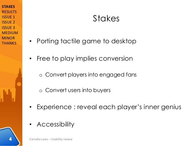 Stakes • Porting tactile game to desktop • Free to play implies conversion o Convert players into engaged fans o Convert u...