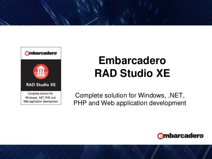 EmbarcaderoRAD Studio XE<br />Complete solution for Windows, .NET, PHP and Web application development<br />