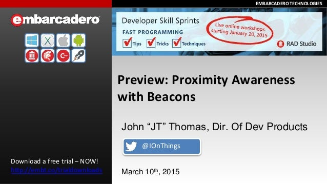 EMBARCADERO TECHNOLOGIESEMBARCADERO TECHNOLOGIES Preview: Proximity Awareness with Beacons Download a free trial – NOW! ht...