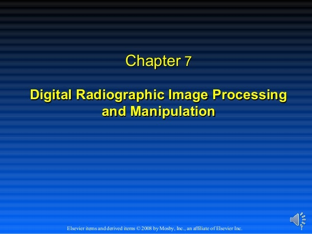 Chapter 7 Digital Radiographic Image Processing and Manipulation  Elsevier items and derived items © 2008 by Mosby, Inc., ...