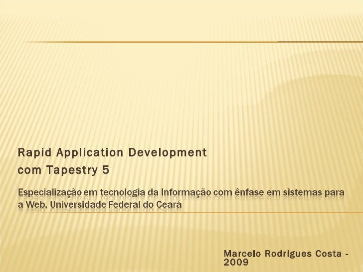 Marcelo Rodrigues Costa - 2009 Rapid Application Development com Tapestry 5