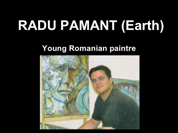 RADU PAMANT (Earth) Young Romanian paintre
