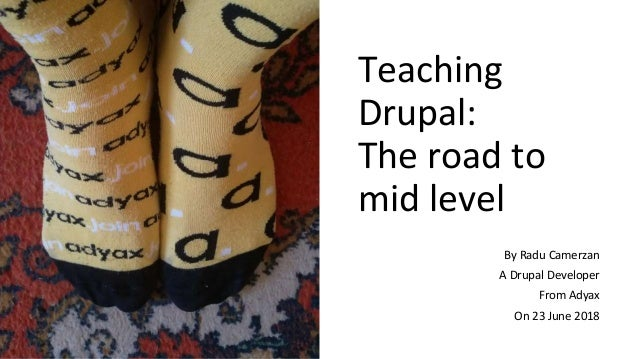 Teaching Drupal: The road to mid level By Radu Camerzan A Drupal Developer From Adyax On 23 June 2018