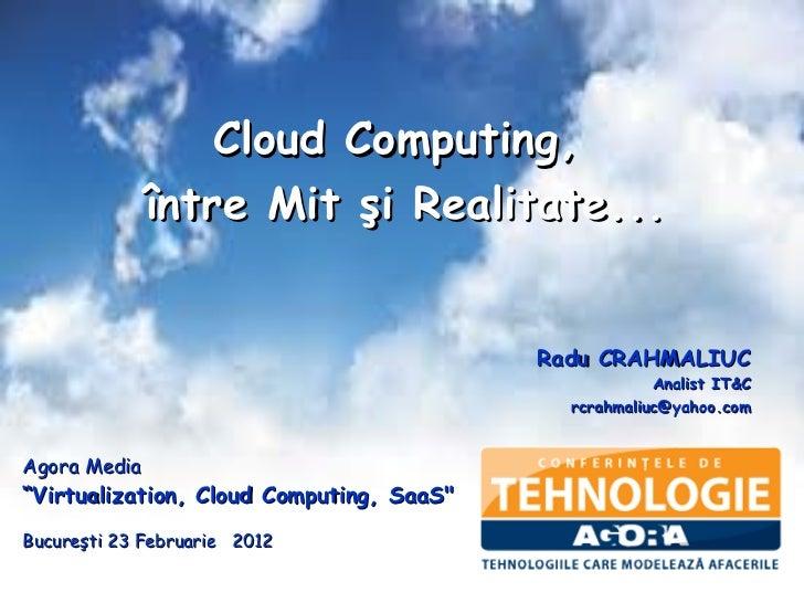 """<ul><li>Agora Media </li></ul><ul><li>"""" Virtualization, Cloud Computing, SaaS """" </li></ul><ul><li>Bucure şti 23 Febru..."""