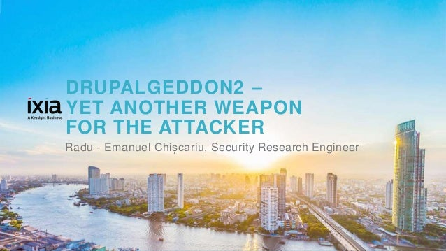 1© 2017 KEYSIGHT AND/OR ITS AFFILIATES. ALL RIGHTS RESERVED. | DRUPALGEDDON2 – YET ANOTHER WEAPON FOR THE ATTACKER Radu - ...