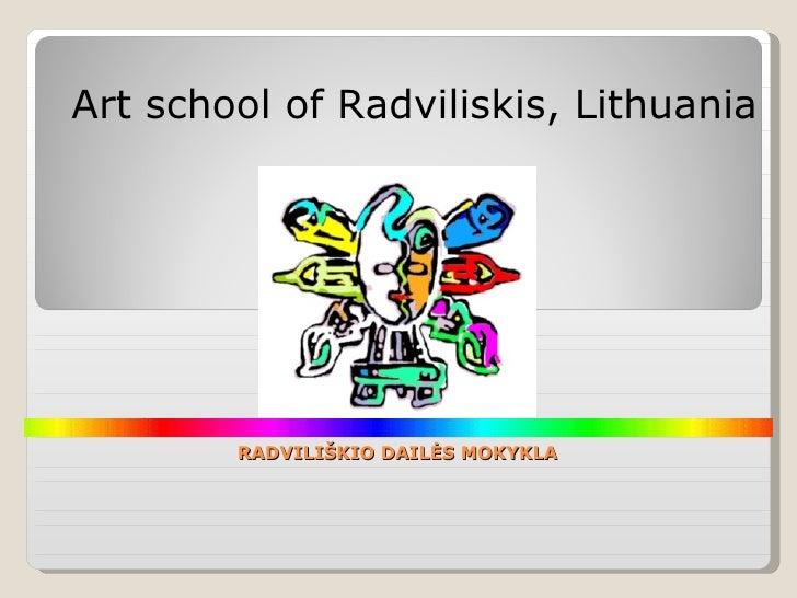 RADVILIŠKIO DAILĖS MOKYKLA Art school of Radviliskis, Lithuania