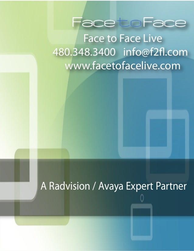 Face to Face Live  480.348.3400 info@f2fl.com    www.facetofacelive.comA Radvision / Avaya Expert Partner