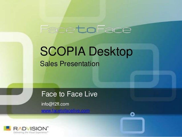 SCOPIA DesktopSales PresentationFace to Face Liveinfo@f2fl.comwww.facetofacelive.com