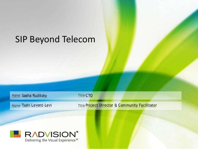 TitleName TitleName SIP Beyond Telecom Sasha Ruditsky CTO Tsahi Levent-Levi Project Director & Community Facilitator
