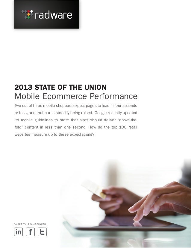 2013 STATE OF THE UNION  Mobile Ecommerce Performance Two out of three mobile shoppers expect pages to load in four second...
