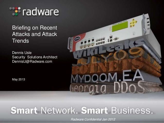 Briefing on RecentAttacks and AttackTrendsDennis UsleSecurity Solutions ArchitectDennisU@Radware.comMay 2013Radware Confid...