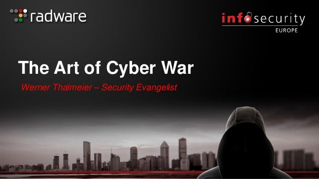 The Art of Cyber War Werner Thalmeier – Security Evangelist