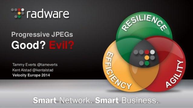 Progressive JPEGs Good? Evil?  Tammy Everts @tameverts  Kent Alstad @kentalstad  Velocity Europe 2014