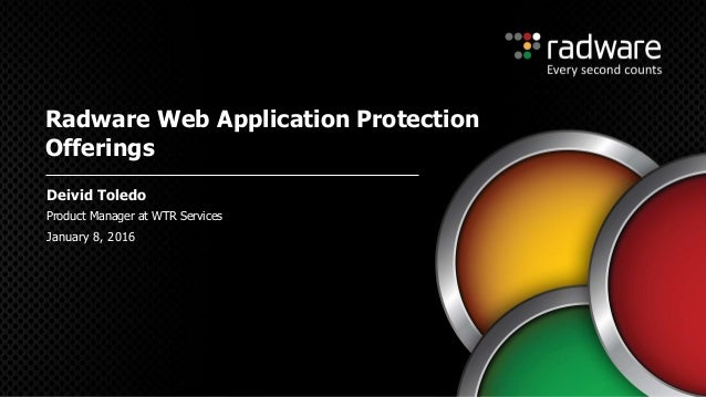 Product Manager at WTR Services Radware Web Application Protection Offerings Deivid Toledo January 8, 2016