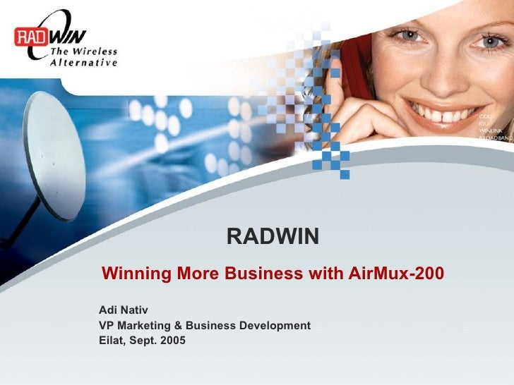 RADWIN Winning More Business with AirMux-200 Adi Nativ VP Marketing & Business Development Eilat, Sept. 2005