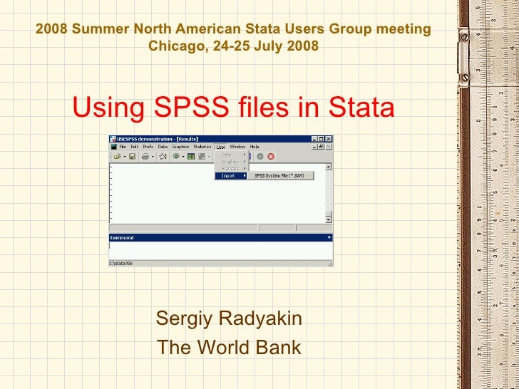 2008 Summer North American Stata Users Group meeting             Chicago, 24-25 July 2008    Using SPSS files in Stata    ...